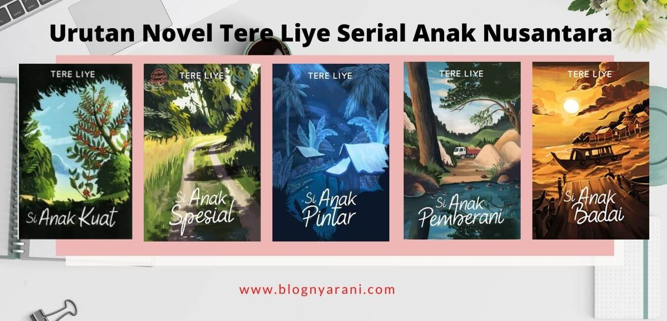 Urutan Novel Tere Liye Serial Si Anak Nusantara