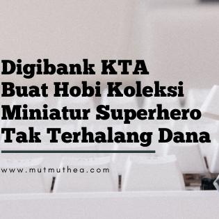 Digibank KTA Buat Hobi Koleksi Miniatur Superhero Tak Terhalang Dana