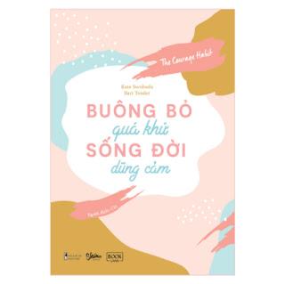 Buông Bỏ Quá Khứ, Sống Đời Dũng Cảm ebook PDF EPUB AWZ3 PRC MOBI