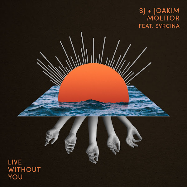 SJ & Joakim Molitor - Live Without You (feat. SVRCINA) - Single Cover