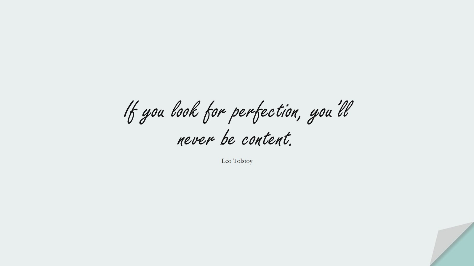 If you look for perfection, you'll never be content. (Leo Tolstoy);  #DepressionQuotes