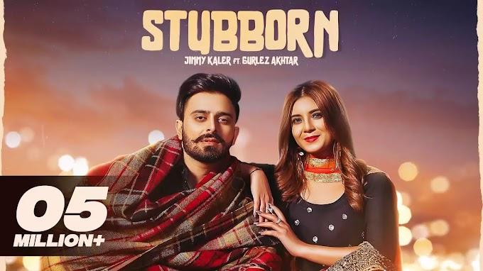 STUBBORN  New Punjabi Songs 2021    Jimmy Kaler