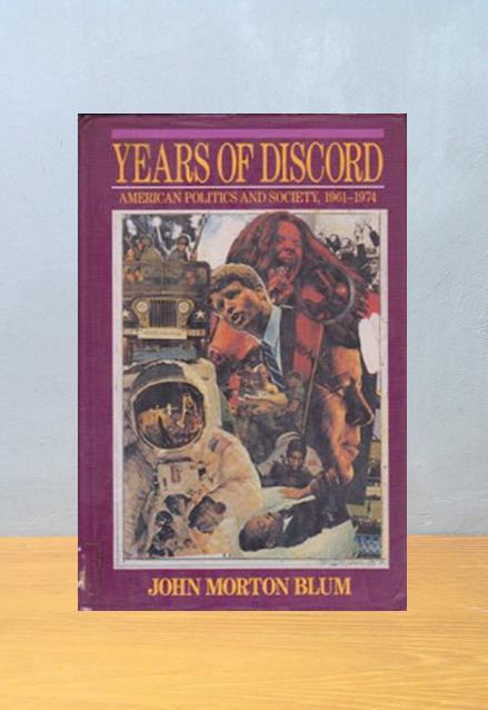 YEARS OF DISCORD: AMERICAN POLITICS AND SOCIETY, 1961-1974, John Morton Blum