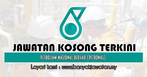 Jawatan Kosong 2019 di Petroliam Nasional Berhad (PETRONAS)