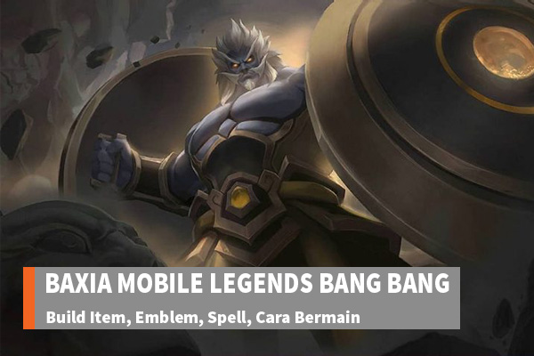 Build Item, Tutorial Lengkap, dan Cara Bermain Baxia (Bixi) Mobile Legends Bang Bang