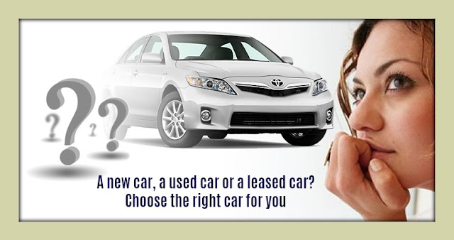 A New Car, A Used Car or A Leased Car? Choose The Right Car for You