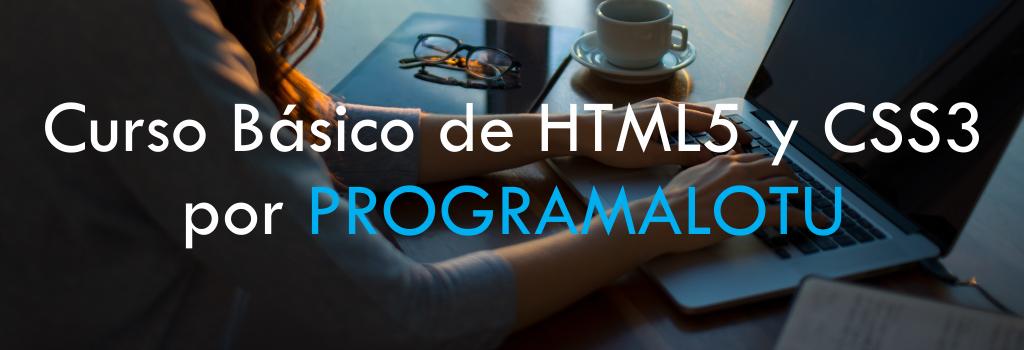 Curso Básico de HTML5 y CSS3 por PROGRAMALOTU