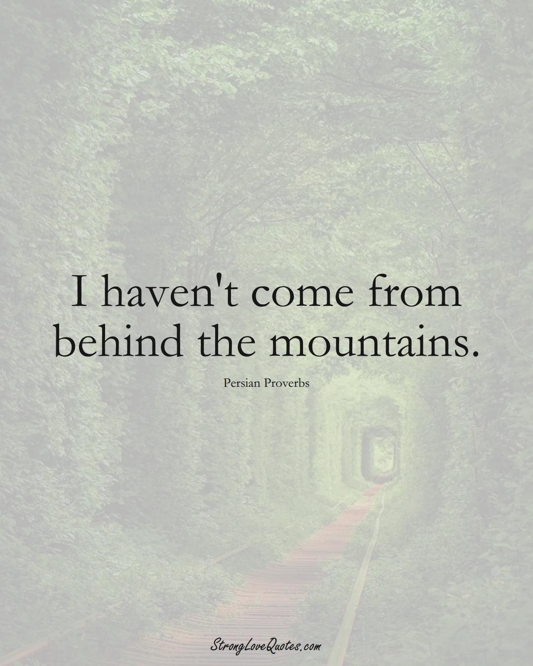 I haven't come from behind the mountains. (Persian Sayings);  #aVarietyofCulturesSayings