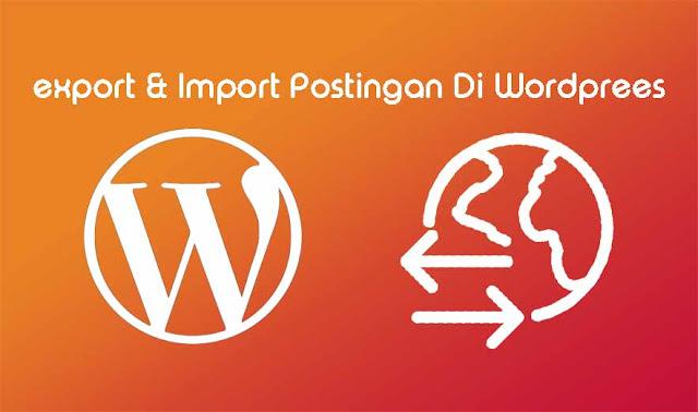 Cara Import Dan Export Postingan Wordprees Untuk Pemula