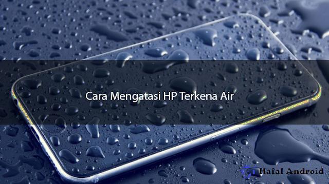 √ [AMPUH] 15+ Cara Mengatsi HP Terkena Air Tidak Error