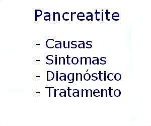 Pancreatite causas sintomas diagnóstico tratamento prevenção