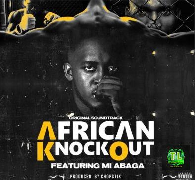 M-I-Abaga-African-Knockout-Prod-By-Chopstix-mp3-download-Teelamford