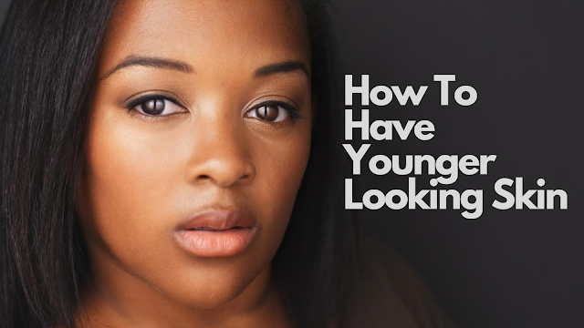Defy your age: How to have younger looking skin