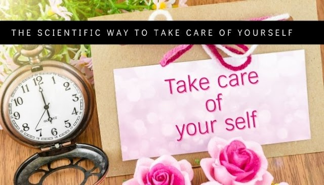 The scientific way to take care of yourself | Health Pro Tips