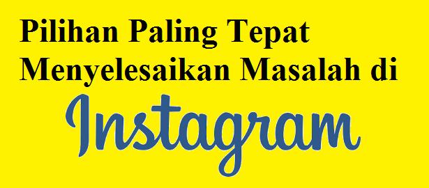 Pilihan Paling Tepat Menyelesaikan Masalah di instagram