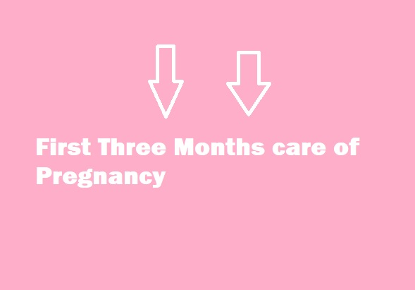 First 3 months care of pregnancy