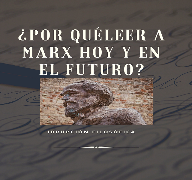 ¿Por qué leer a Marx hoy y en el futuro? La filosofía de Marx es incómoda porque plantea cambios sustanciales en la sociedad.