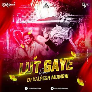LUT GAYE ( REMKX ) - DJ KALPESH MUMBAI