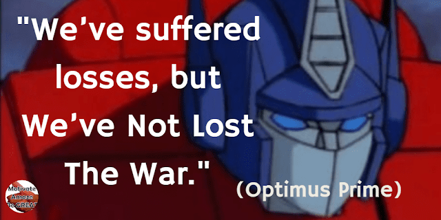"Optimus Prime Quotes For Wisdom & Leadership: ""We've suffered losses, but we've not lost the war."" - Optimus Prime"