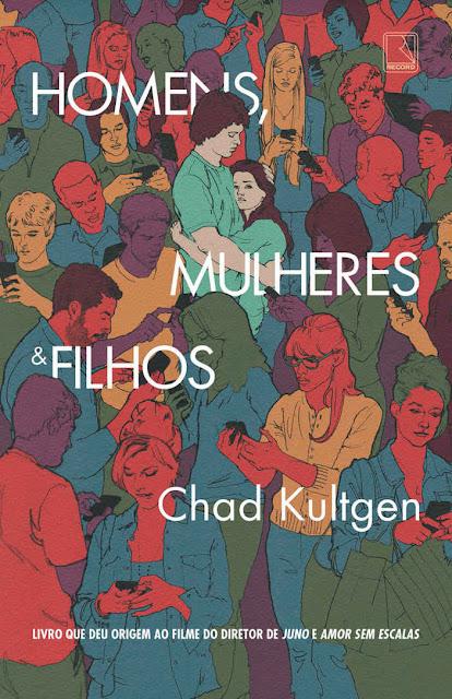 Homens, mulheres e filhos - Chad Kultgen