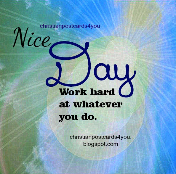 Nice Day. Do the best you can Christian Card. Do your job the best you can. Words of encouragement, nice day phrases work. free quotes verse from Bible and nice quotes by mery bracho