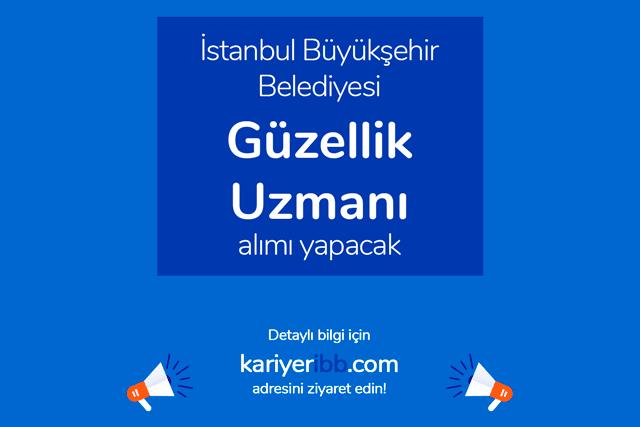 İstanbul Büyükşehir Belediyesi kariyer sayfasında Güzellik Uzmanı alımı için iş ilanı yayınladı. Detaylar kariyeristanbul.net'te!