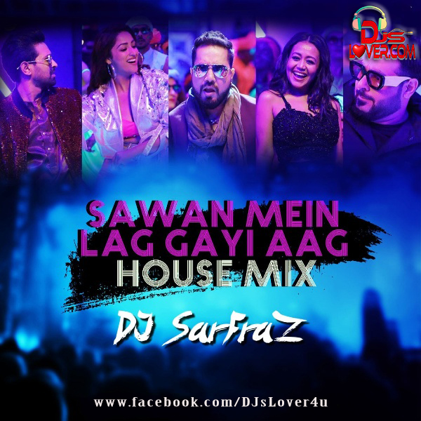 Sawan Mein Lag Gayi Aag House Mix Dj Sarfraz
