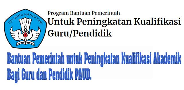 Bantuan Pemerintah untuk Peningkatan Kualifikasi Akademik bagi Guru dan Pendidik PAUD.