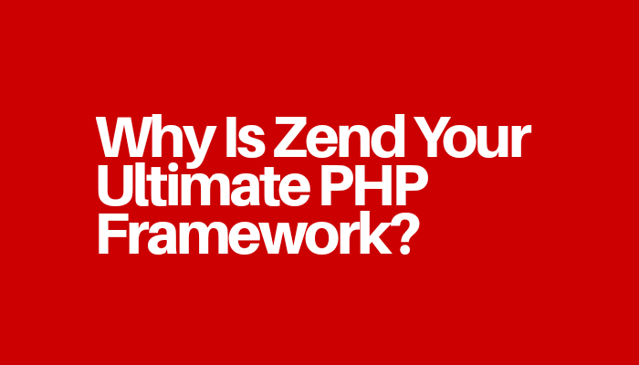Why Is Zend Your Ultimate PHP Framework?