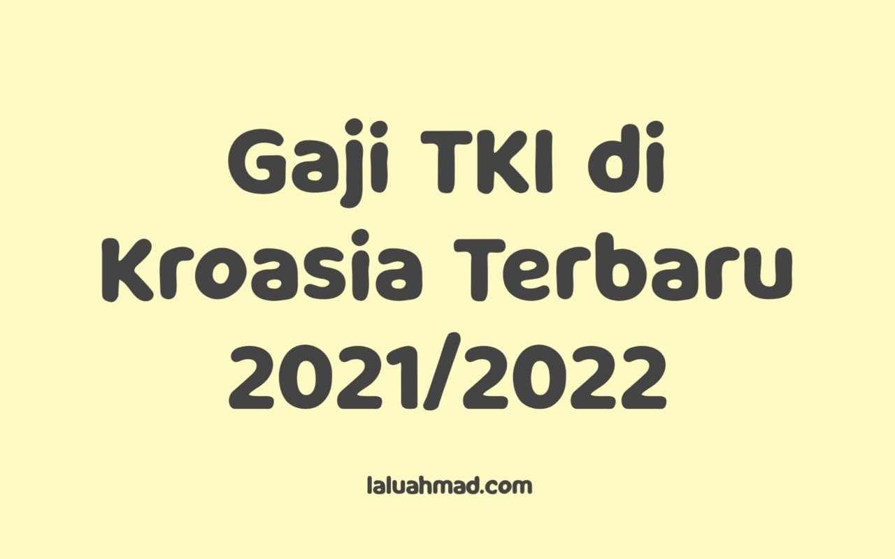 Gaji TKI di Kroasia Terbaru 2021/2022