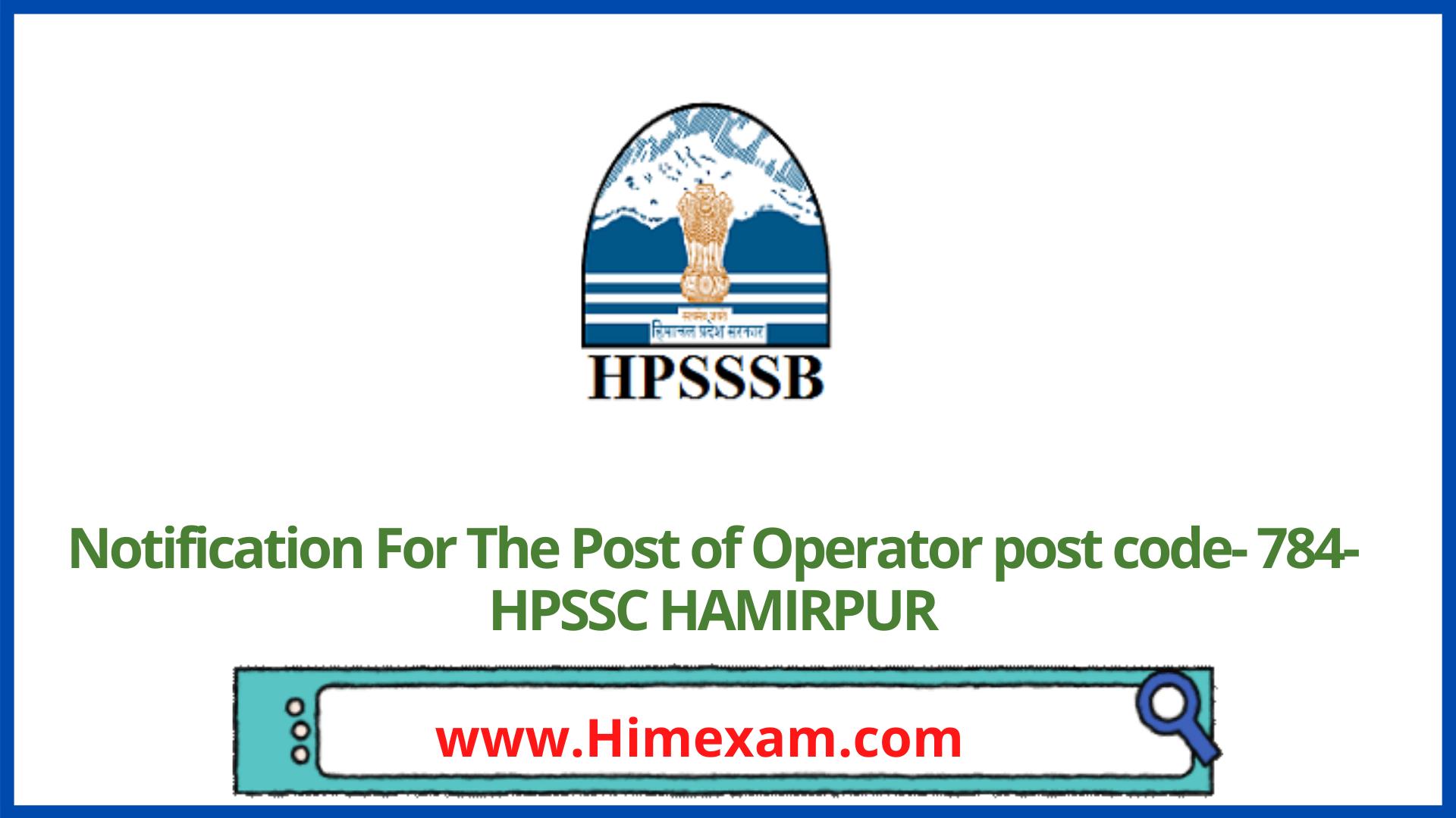 Notification For The Post of Operator post code- 784-HPSSC HAMIRPUR