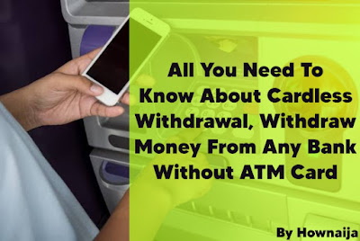 All You Need To Know About Cardless Withdrawal, Withdraw Money From Any Bank Without ATM Card