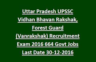 Uttar Pradesh UPSSC Vidhan Bhavan Rakshak, Forest Guard (Vanrakshak) Recruitment Exam 2016 664 Govt Jobs Last Date 30-12-2016