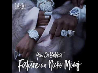 Future Ft. Nicki Minaj – You Da Baddest