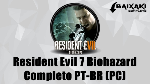 Resident Evil 7 Biohazard (PC) + Crack e PT-BR Torrent