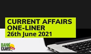 Current Affairs One-Liner: 26th June 2021