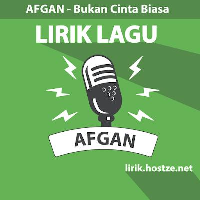 Lirik lagu Bukan Cinta Biasa – Afgan - Lirik lagu Indonesia