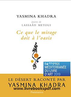 Téléchargé Ce que le mirage doit a l'oasis - Yasmina Khadra PDF