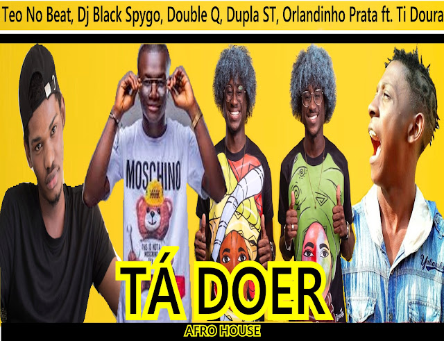 Teo No Beat - Tá Doer (Dj Black Spygo, Double Q, Dupla ST, Orlandinho Prata ft. Ti Doura)