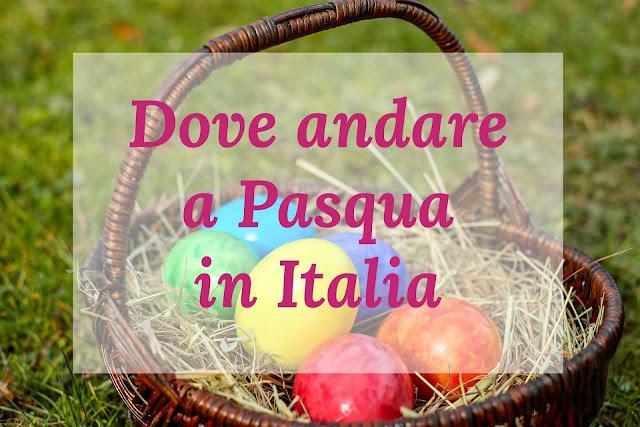 Pasqua in Italia, dove andare a Pasqua, weekend in Italia, idee Pasqua Italia