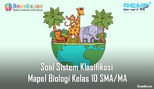 Soal Sistem Klasifikasi Mapel Biologi Kelas 10 SMA/MA