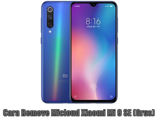Cara Remove Micloud Xiaomi Mi 9 SE (Grus)