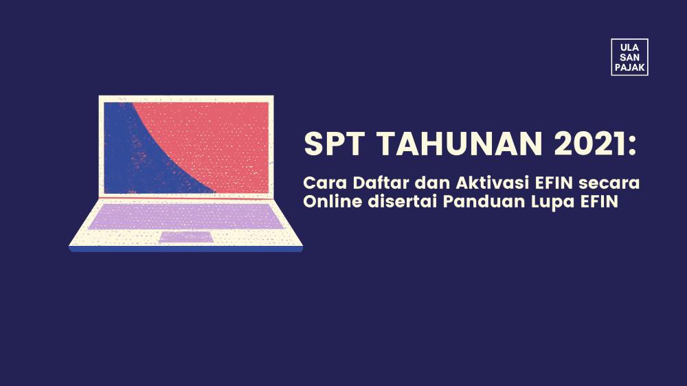 SPT Tahunan 2021: Cara Daftar dan Aktivasi EFIN secara ...