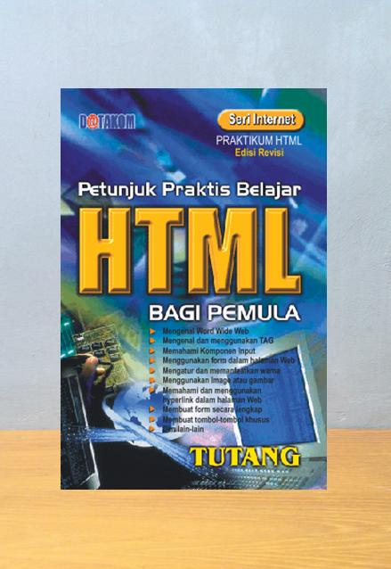 PETUNJUK PRAKTIS BELAJAR HTML BAGI PEMULA, Tutang