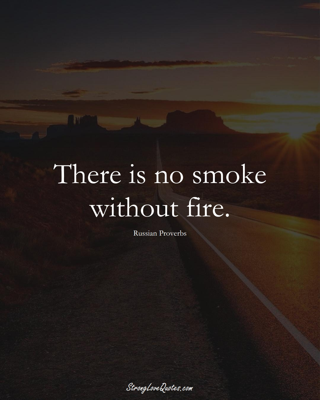 There is no smoke without fire. (Russian Sayings);  #AsianSayings
