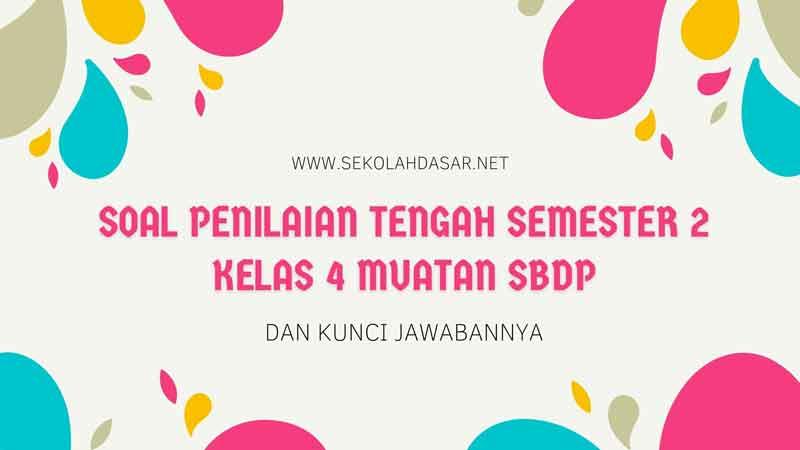 Soal Penilaian Tengah Semester 2 Kelas 4 Muatan SBdP dan Kunci Jawabannya