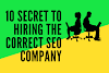 10 SECRET TO HIRING THE CORRECT SEO COMPANY