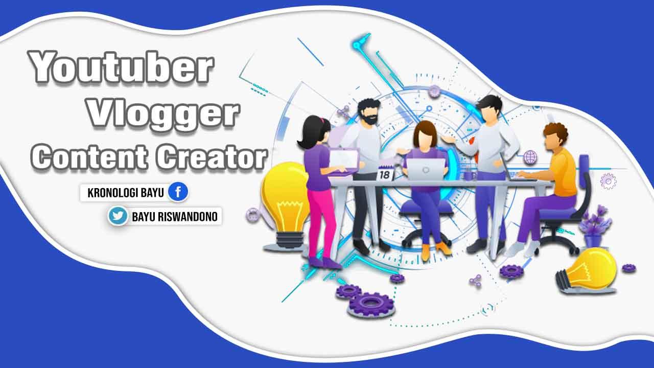Pengertian Apa Itu YouTuber, Vlogger Dan Content Creator