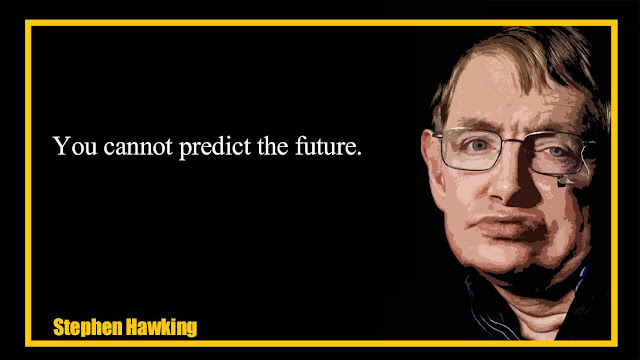 You cannot predict the future Stephen Hawking