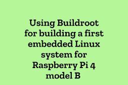 Using Buildroot for building a first embedded Linux system for Raspberry Pi 4 model B